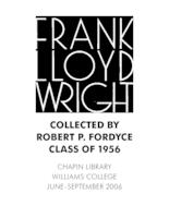 Frank Lloyd Wright, collected by Robert P. Fordyce, class of 1956